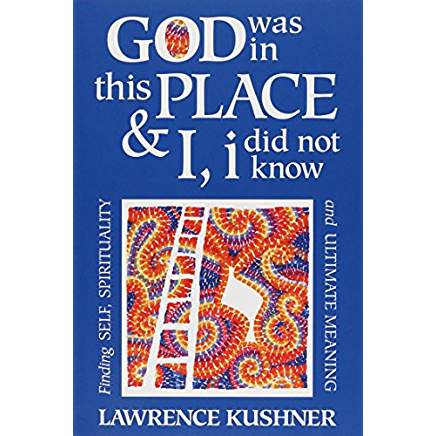 Lawrence Kushner's God was In this Place and I, i did not know